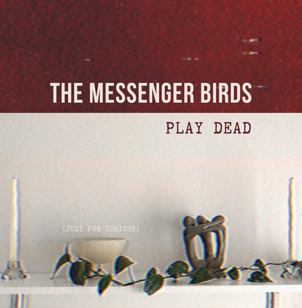 "The Messenger Birds ""Play Dead (Just For Tonight)"""