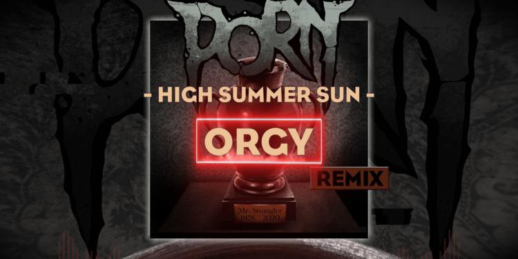 """PORN Remixes """"High Summer Sun"""" by Orgy"""
