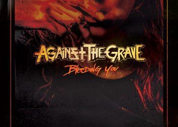 "Against the Grave Single ""Bleeding You"""