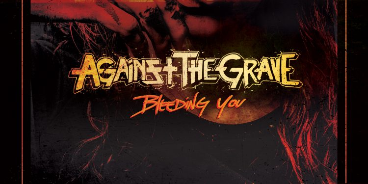 "Against the Grave Single ""Bleeding You"""